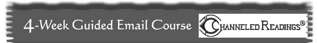 Channeled Readings, LLC ... 4-Week Guided Email Course